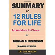 SUMMARY of 12 Rules for Life An Antidote to Chaos by Jordan B. Peterson: Shorter Version