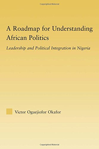 A Roadmap for Understanding African Politics: Leadership and Political Integration in Nigeria (African Studies)
