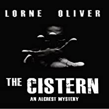 The Cistern: The Alcrest Mysteries, Volume 1 Audiobook by Lorne Oliver Narrated by Kitt Sullivan