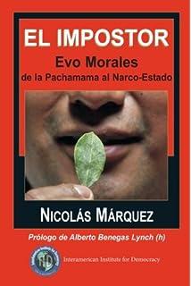 El impostor: Evo Morales, de la Pachamama al Narco-Estado (Spanish Edition