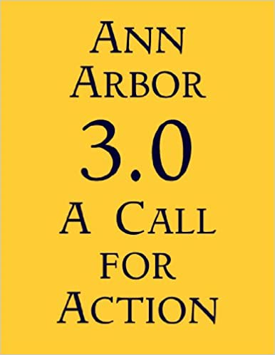 Ann Arbor 3.0: A Call For Action (999 Words)