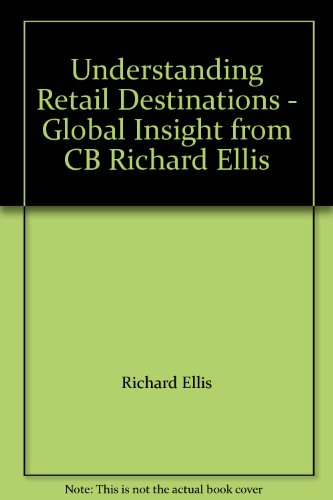 Understanding Retail Destinations   Global Insight From Cb Richard Ellis