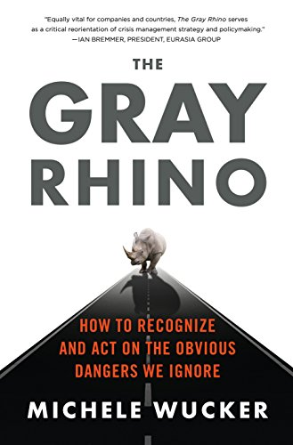 The gray rhino how to recognize and act on the obvious dangers we the gray rhino how to recognize and act on the obvious dangers we ignore by fandeluxe Gallery