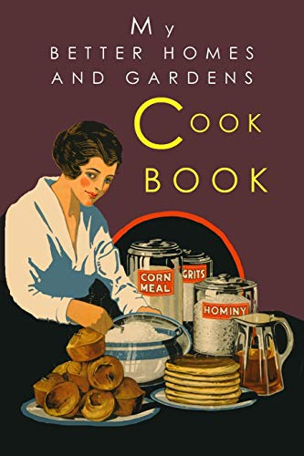 My Better Homes and Gardens Cook Book: 1930 Classic Edition by Better Homes and Gardens, Josephine Wylie