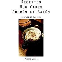 Des recettes de Mug Cakes Sucrés et Salés: Simples et Rapides à faire, sans sortir la balance de cuisine ! (French Edition)