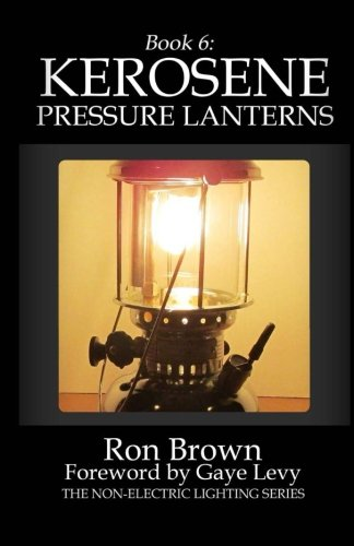 Book 6: Kerosene Pressure Lanterns (The Non-Electric Lighting Series) (Volume 6)