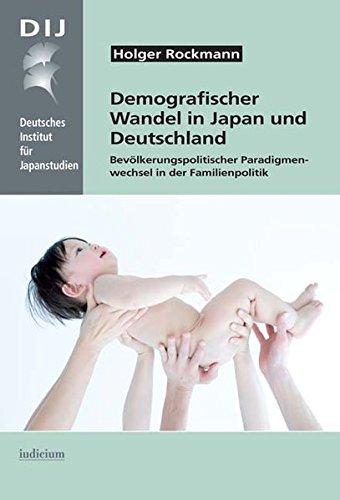 Demografischer Wandel in Japan und Deutschland: Bevölkerungspolitischer Paradigmenwechsel in der Familienpolitik (Monographien aus dem Deutschen Institut für Japanstudien)