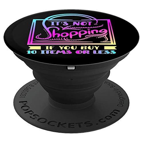 It's Not Shopping If You Buy 10 Items Or Less Shopaholic - PopSockets Grip and Stand for Phones and Tablets