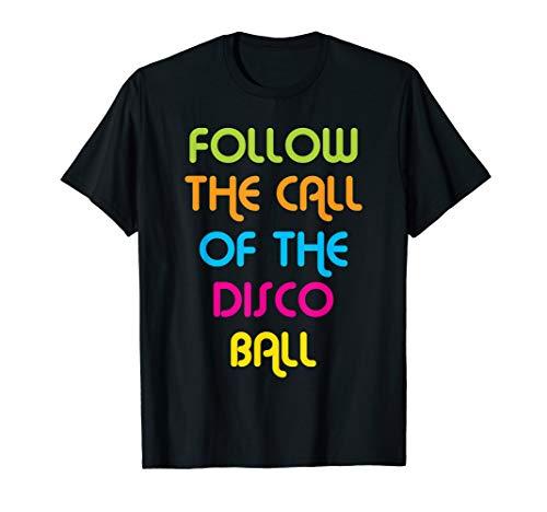 Follow Call Of Disco Ball - Funny, Disco, 70s T -