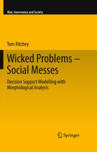Wicked Problems – Social Messes: Decision Support Modelling with Morphological Analysis: 17 (Risk, Governance and Society) (Tom Ritchey)
