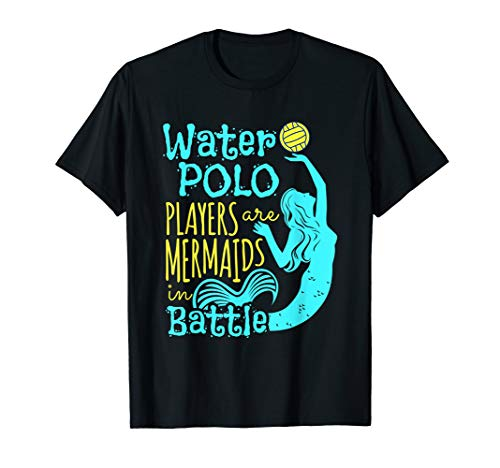 Water Polo Players Are Mermaids In Battle - Water Polo Shirt (Best Water Polo Player)