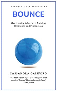 Bounce: Overcoming Adversity, Building Resilience, and Finding Joy by [Gaisford, Cassandra]