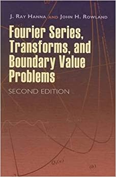 Fourier Series, Transforms, and Boundary Value Problems (Dover Books on Mathematics) by J Ray Hanna (2008-08-29)
