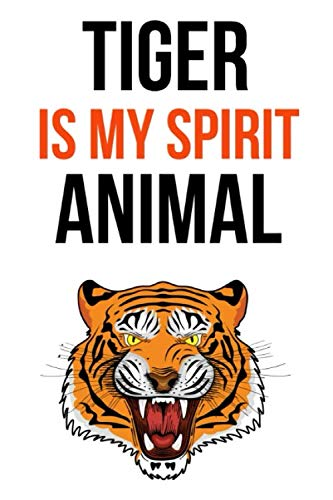 Tiger Is My Spirit Animal: Cute Journal / Notebook / Notepad / Diary, Gifts For Tiger Lovers (Lined, 6