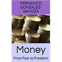 Money: From Fear to Freedom