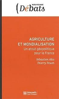 Agriculture et mondialisation : Un atout géopolitique de la France par Sébastien Abis