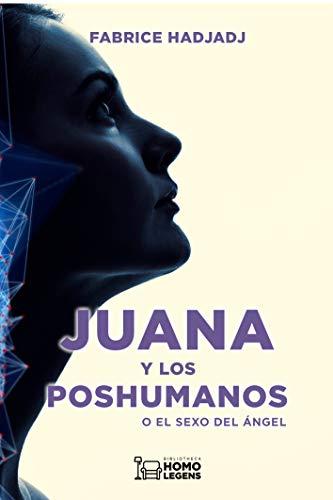 Juana y los poshumanos: O el sexo del ángel por Fabrice Hadjadj,Sebastián Montiel