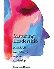 Maturing Leadership: How Adult Development Impacts Leadership