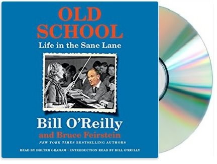 [Old School: Life in the Sane Lane Audiobook][Old School Bill O'Reilly Audio CD]