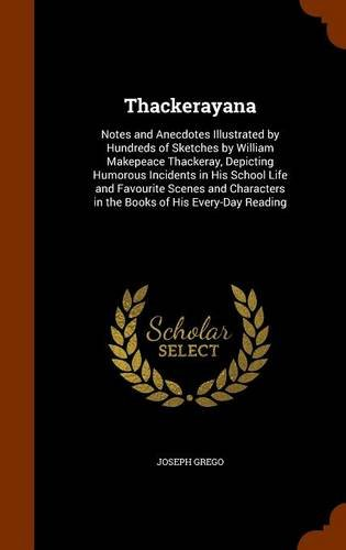 Thackerayana: Notes and Anecdotes Illustrated by Hundreds of Sketches by William Makepeace Thackeray, Depicting Humorous Incidents in His School Life ... in the Books of His Every-Day Reading pdf epub