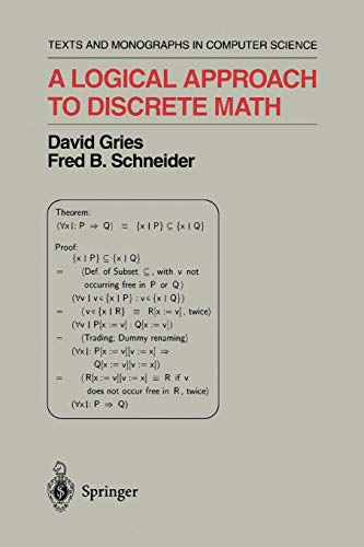 - A Logical Approach to Discrete Math (Monographs in Computer Science)