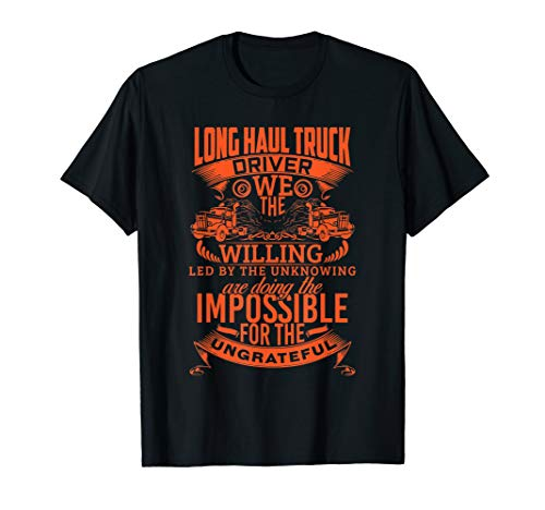 Long Haul Truck Driver T-Shirt Gift Trucker Tee ()