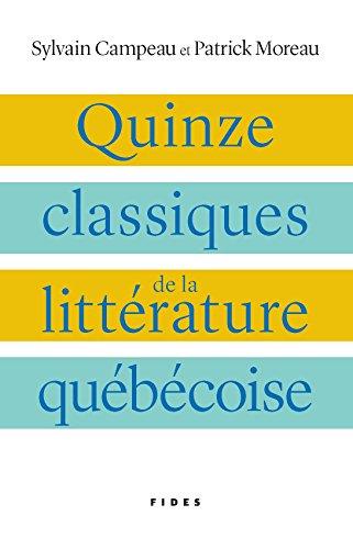 Quinze classiques de la littérature québécoise (French Edition)