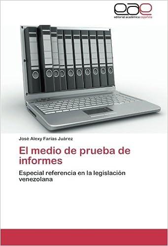 El medio de prueba de informes: Especial referencia en la legislación venezolana (Spanish Edition) (Spanish)
