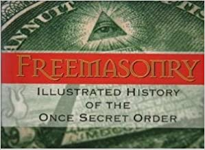 Freemasonry: Illustrated History of the Once Secret Order, Driver, Jack M.