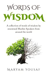 Words of Wisdom: A collection of words of wisdom by renowned Muslim Speakers from  Around the world