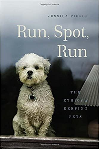 Run Run The Ethics of Keeping Pets Spot