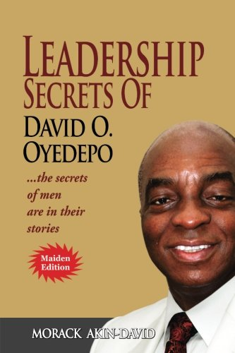 Leadership Secrets of David O, Oyedepo: The Secrets Of Men Are In Their Stories