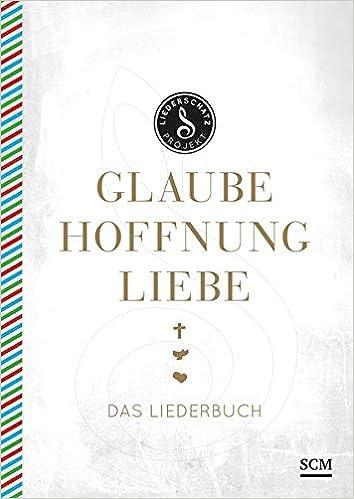 Gemeinsame Glaube, Hoffnung, Liebe - Das Liederbuch Das Liederschatz-Projekt &ZG_22