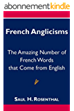 French Anglicisms, The Amazing Number of French Words that Come from English (English Edition)