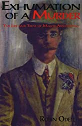 Exhumation of a Murder: The Life & Trial of Major Armstrong: The Life and Trial of Major Armstrong