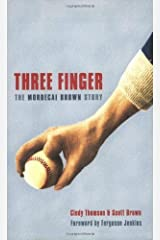 Three Finger: The Mordecai Brown Story Paperback October 1, 2008