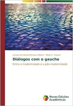 Diálogos com o gauche: Entre a modernidade e a pós-modernidade (Portuguese Edition)