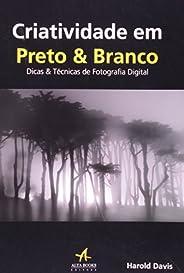 Criatividade em Preto e Branco: Dicas e Técnicas de Fotografia Digital