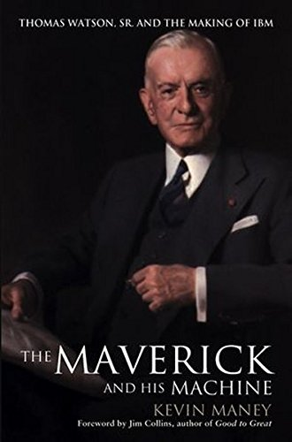 The Maverick And His Machine  Thomas Watson  Sr  And The Making Of Ibm