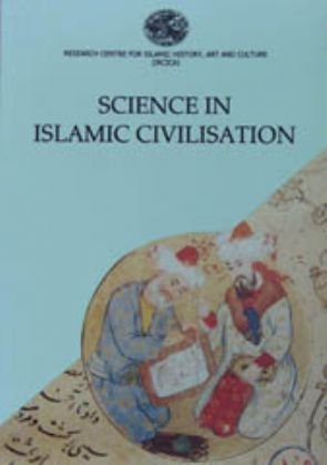 Science in Islamic civilisation: Proceedings of the international symposia ''Science Institutions in Islamic Civilisation'' & ''Science and Technology in ... history of science series) (Turkish Edition)