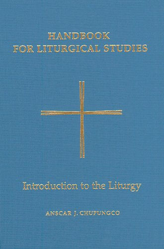 Handbook for Liturgical Studies: Introduction to the Liturgy - Volume 1 (Handbook for Liturgical Studies)