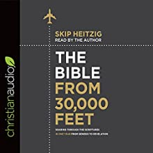 The Bible from 30,000 Feet: Soaring Through the Scriptures in One Year from Genesis to Revelation Audiobook by Skip Heitzig Narrated by Skip Heitzig