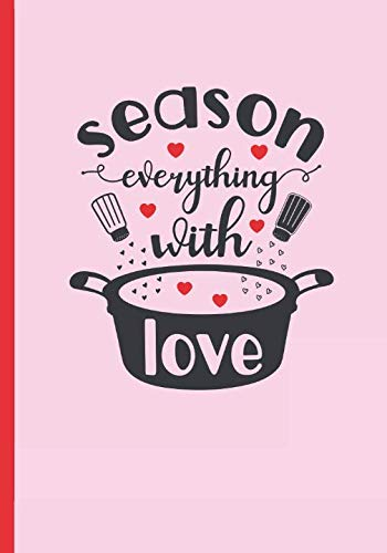 SEASON EVERYTHING WITH LOVE: BLANK RECIPE NOTEBOOK, COOKING JOURNAL, 100 RECIPIES TO FILL IN. PERFECT GIFT. MOTHER´S DAY. RECORD YOUR FAVOURITE RECIPES