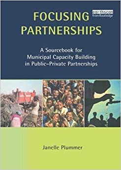 Book Focusing Partnerships: A Sourcebook for Municipal Capacity Building in Public-private Partnerships