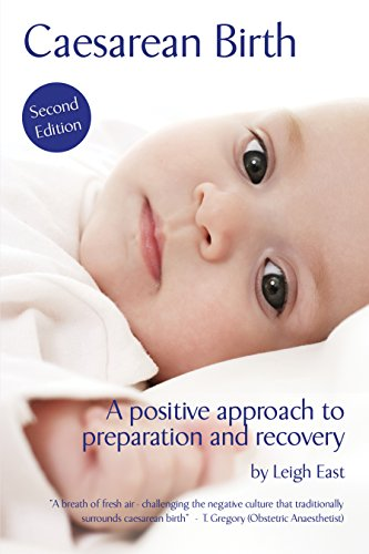 Caesarean Birth - A positive approach to preparation and recovery by [East, Leigh]