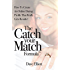 The Catch Your Match Formula: How To Create An Online Dating Profile That Really Gets Results!