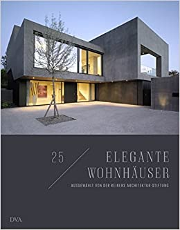 25 Elegante Wohnhäuser: Ausgewählt Von Der Reiners Architektur Stiftung:  Amazon.de: Holger Reiners: Bücher