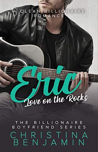 Eric: Love on the Rocks: A Sweet Billionaire Romance (The Billionaire Boyfriend Series Book 4)