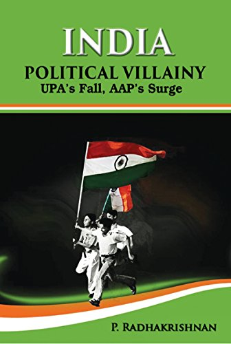 India : political villainy : UPA's fall, AAP's surge by [Radhakrishnan, P.]