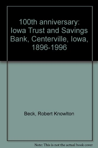 100th anniversary: Iowa Trust and Savings Bank, Centerville, Iowa, 1896-1996 (Iowa Trust And Savings Bank Centerville Iowa)